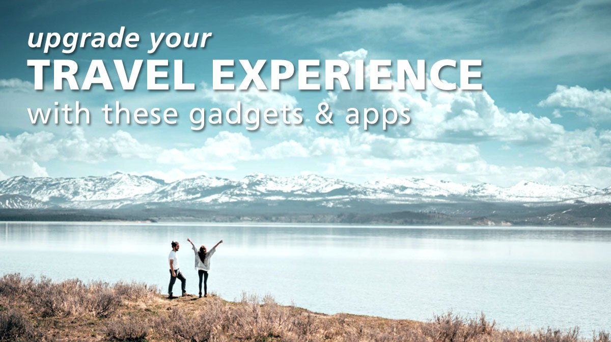 Gadgets and Apps That Can Upgrade How You Travel